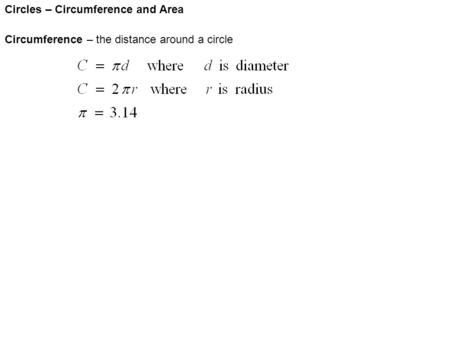 Circles – Circumference and Area Circumference – the distance around a circle.