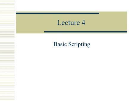 Lecture 4 Basic Scripting. Administrative  Files on the website will be posted in pdf for compatibility  Website is now mirrored at: