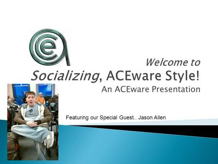 An ACEware Presentation Featuring our Special Guest.. Jason Allen.