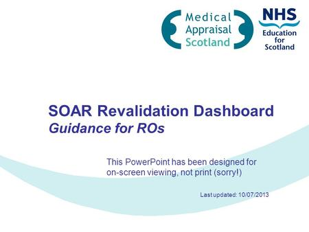 SOAR Revalidation Dashboard Guidance for ROs This PowerPoint has been designed for on-screen viewing, not print (sorry!) Last updated: 10/07/2013.