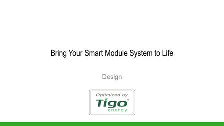 Bring Your Smart Module System to Life Design Agenda Solution Overview System design 1.Design your smart module layout 2.Determine how many Gateways.