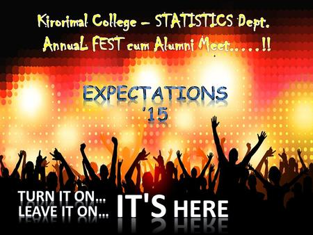 Expectations EXPECTATIONS, organized by department of Statistics, Kirori Mal College, marked it's beginning at a very small scale; however through the.