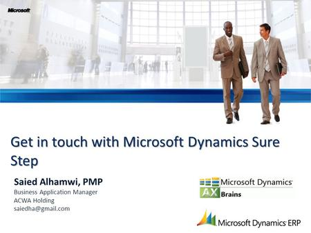 Get in touch with Microsoft Dynamics Sure Step Saied Alhamwi, PMP Business Application Manager ACWA Holding