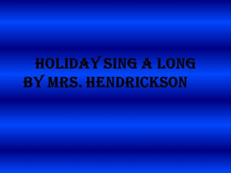 HOLIDAY SING A LONG by Mrs. HEndrickson. DREYDL C G7 I have a little dreydl, I made it out of clay, C And when it's dry and ready, then dreydl I shall.