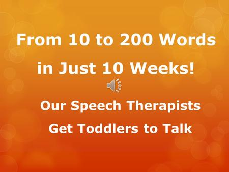 From 10 to 200 Words in Just 10 Weeks! Our Speech Therapists Get Toddlers to Talk.