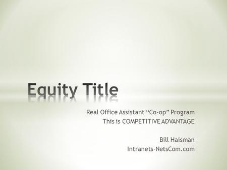 "Real Office Assistant ""Co-op"" Program This is COMPETITIVE ADVANTAGE Bill Haisman Intranets-NetsCom.com."