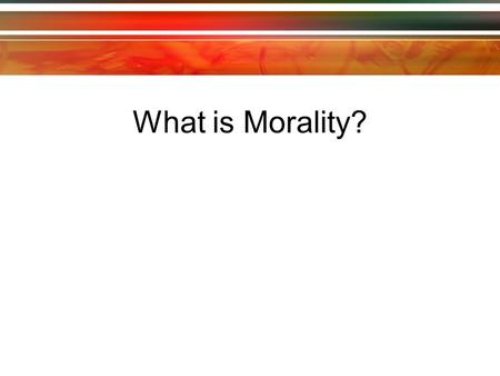 What is Morality?.