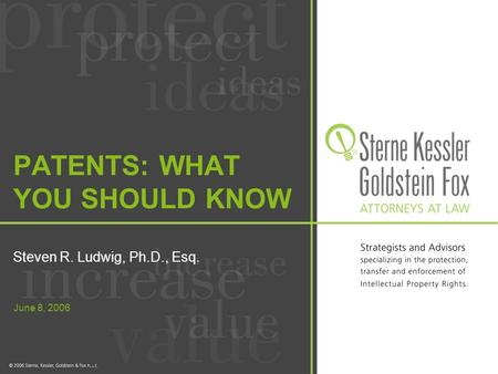 June 8, 2006 PATENTS: WHAT YOU SHOULD KNOW Steven R. Ludwig, Ph.D., Esq.