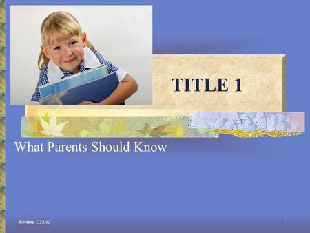 1 TITLE 1 What Parents Should Know Revised 1/23/12.
