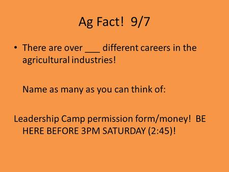Ag Fact! 9/7 There are over ___ different careers in the agricultural industries! Name as many as you can think of: Leadership Camp permission form/money!