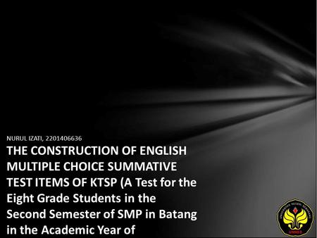NURUL IZATI, 2201406636 THE CONSTRUCTION OF ENGLISH MULTIPLE CHOICE SUMMATIVE TEST ITEMS OF KTSP (A Test for the Eight Grade Students in the Second Semester.