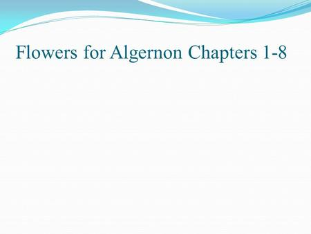 Flowers for Algernon Chapters 1-8