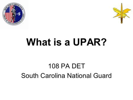 What is a UPAR? 108 PA DET South Carolina National Guard.
