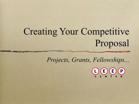 Creating Your Competitive Proposal Projects, Grants, Fellowships...