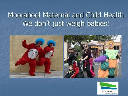 Moorabool Maternal and Child Health We don't just weigh babies!