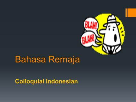 Bahasa Remaja Colloquial Indonesian.   Colloquial Indonesian has its roots in Betawi Malay, a Malay based creole with an estimated 2,7 million speakers,