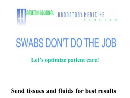 Send tissues and fluids for best results Let's optimize patient care!