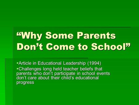 """Why Some Parents Don't Come to School""  Article in Educational Leadership (1994)  Challenges long held teacher beliefs that parents who don't participate."