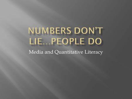 Media and Quantitative Literacy.  Definitions:  Mean – The average of the numbers present in the sample  Median –The number that is the midpoint in.