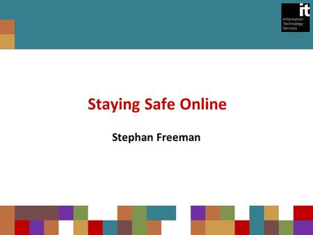Staying Safe Online Stephan Freeman. Increasing numbers of people on social networking sites More and more people leading their lives online Varying degrees.