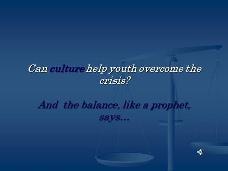 Can culture help youth overcome the crisis? And the balance, like a prophet, says…