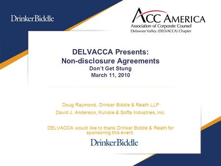 DELVACCA Presents: Non-disclosure Agreements Don't Get Stung March 11, 2010 Doug Raymond, Drinker Biddle & Reath LLP David J. Anderson, Kulicke & Soffa.
