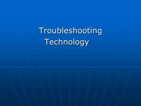 Troubleshooting Troubleshooting Technology Technology.