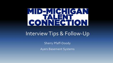 Interview Tips & Follow-Up Sherry Pfaff-Doody Ayers Basement Systems.