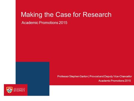 Making the Case for Research Academic Promotions 2015 Professor Stephen Garton | Provost and Deputy Vice-Chancellor Academic Promotions 2015.