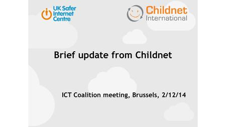 Brief update from Childnet ICT Coalition meeting, Brussels, 2/12/14.