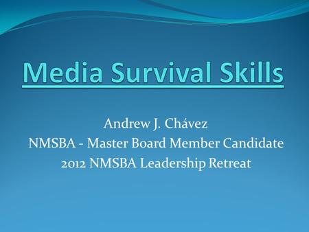 Andrew J. Chávez NMSBA - Master Board Member Candidate 2012 NMSBA Leadership Retreat.