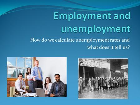 How do we calculate unemployment rates and what does it tell us?