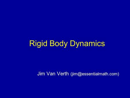 Rigid Body Dynamics Jim Van Verth