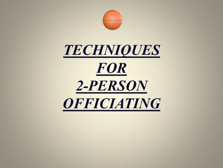 TECHNIQUES FOR 2-PERSON OFFICIATING
