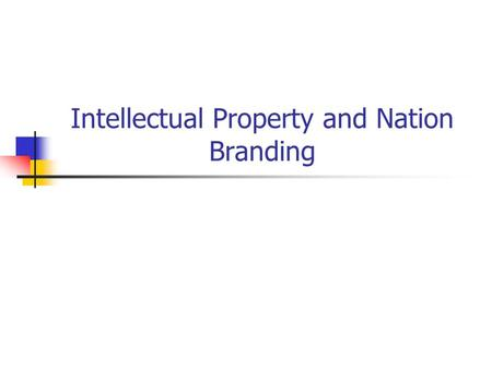 Intellectual Property and Nation Branding. Competitive Market Competition between companies and companies Notion of Brand involves various categories.