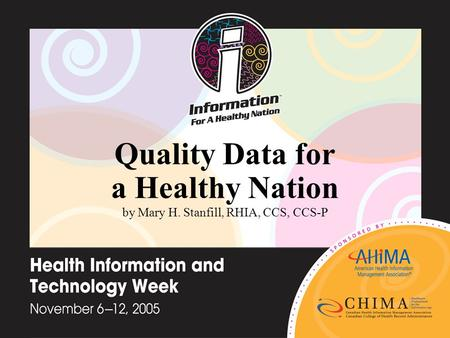 Quality Data for a Healthy Nation by Mary H. Stanfill, RHIA, CCS, CCS-P.