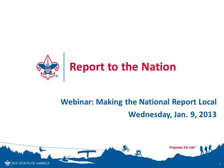 1 Report to the Nation Webinar: Making the National Report Local Wednesday, Jan. 9, 2013.