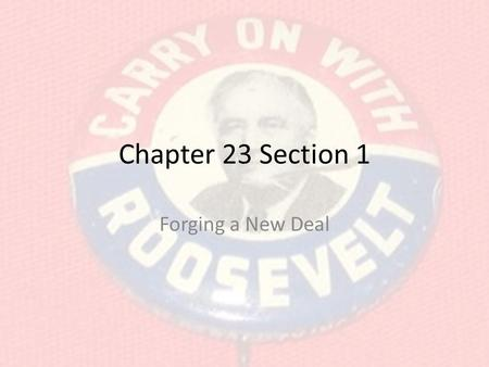 Chapter 23 Section 1 Forging a New Deal.