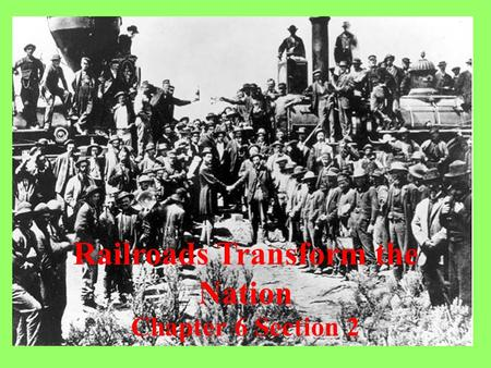 Railroads Transform the Nation