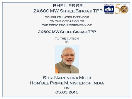 BHEL PS SR 2X600 MW Shree Singaji TPP congratulates everyone on the occasion of the dedication ceremony of 2X600 MW Shree Singaji TPP to the nation By.
