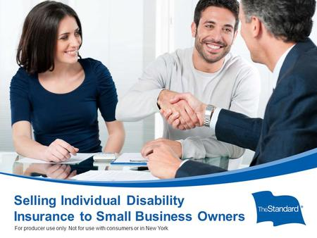 SI 12645PPT (Rev 7/14) Selling Individual Disability Insurance to Small Business Owners For producer use only. Not for use with consumers or in New York.