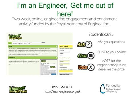 @IAEGMOOH  Funded by I'm an Engineer, Get me out of here! Two week, online, engineering engagement and enrichment activity funded.