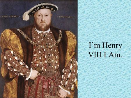 I'm Henry VIII I Am.. Early Life Born on June 28, 1491 Second son of Henry VII His brother Arthur would be King Arthur gets married to Catherine of Aragon,