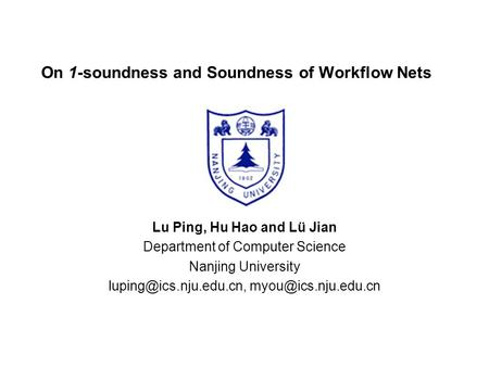 On 1-soundness and Soundness of Workflow Nets Lu Ping, Hu Hao and Lü Jian Department of Computer Science Nanjing University