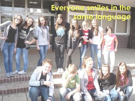 Everyone smiles in the same language. About us… Hello Hello We are students who adore English. In our group are 14 students from 7 th and 8 th grade.