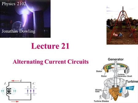 Lecture 21 Physics 2102 Jonathan Dowling Alternating Current Circuits.