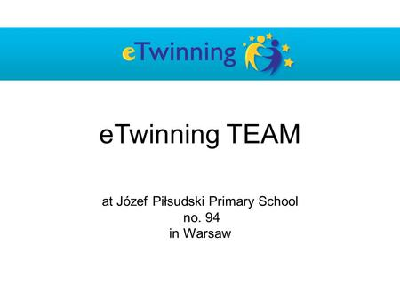 At Józef Piłsudski Primary School no. 94 in Warsaw eTwinning TEAM.