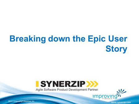 ©2011 Improving Enterprises, Inc. www.synerzip.com Breaking down the Epic User Story.