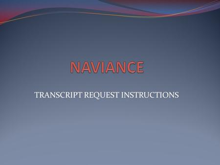 TRANSCRIPT REQUEST INSTRUCTIONS. Go To RHS Home Page and Click on Naviance under Quick Links.