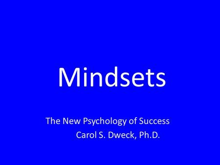 Mindsets The New Psychology of Success Carol S. Dweck, Ph.D.